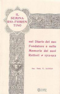 Il seminario fiorentino nel diario del suo fondatore e nelle memorie dei suoi rettori 1712-1912