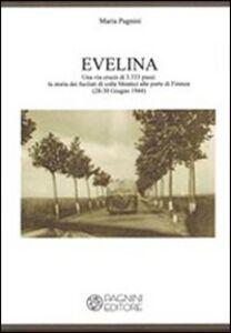 Evelina. Una via crucis di 3.333 passi. La storia dei fucilati di colle Montici alle porte di Firenze (28-30 giugno 1944)