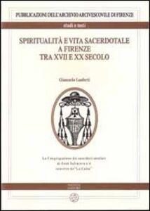 Spiritualità e vita sacerdotale a Firenze tra XVII e XX secolo. La congregazione dei sacerdoti secolari di Gesù Salvatore e il convitto de «La Calza»