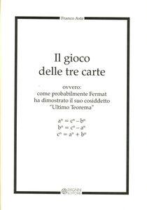 Il gioco delle tre carte. Come probabilmente Fermat ha dimostrato il suo cosiddetto «ultimo teorema»