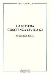 La nostra coscienza civica. Vol. 2: Religiosità all'italiana.