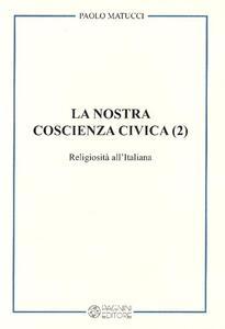 La nostra coscienza civica. Vol. 2: Religiosità all'italiana.