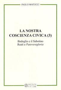 La nostra coscienza civica. Vol. 3: Badoglio e il Sabotino. Reati e