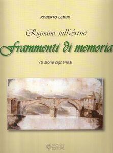 Rignano sull'Arno. Frammenti di memoria. 70 storie rignanesi