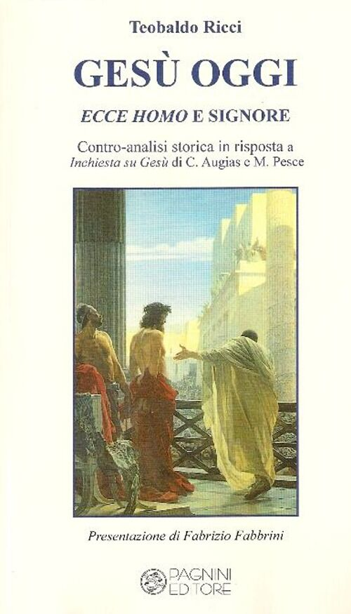 Gesù oggi ecce homo e signore. Contro-analisi storica in risposta a «Inchiesta su Gesù» di C. Augias e M. Pesce