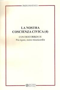 La nostra coscienza civica. Vol. 4: Controcorrente. Più rigore, meno misericordia.