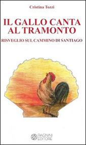 Il gallo canta al tramonto. Risveglio sul cammino di Santiago