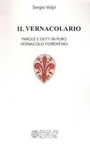 Il vernacolario. Parole e detti in puro vernacolo fiorentino