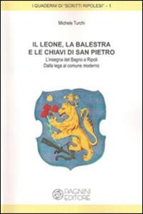 Il leone, la balestra e le chiavi di San Pietro. L'insegna del Bagno di Ripoli. Dalla lega al comune moderno