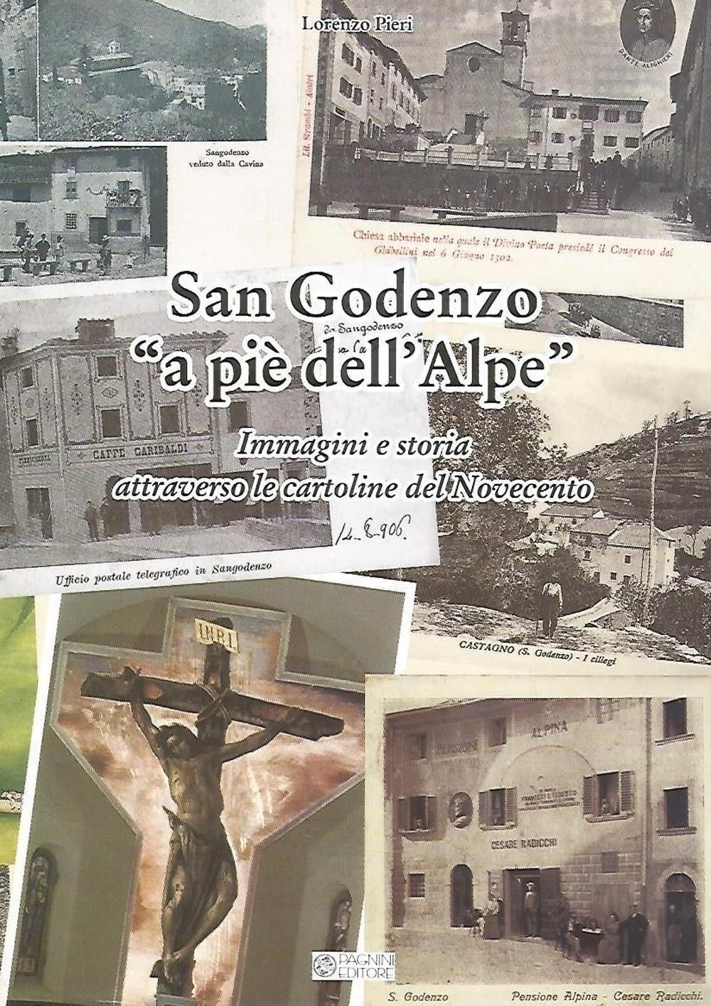 San Godenzo «A pie' dell'Alpe». Immagini e storia attraverso le cartoline del Novecento