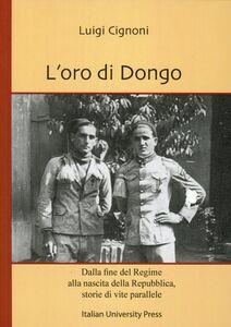 L' oro di Dongo. Dalla fine del regime alla nascita della repubblica. Storie di vite parallele