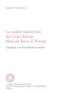 La musica manoscritta del Civico istituto musicale Brera di Novara. Catalogo con introduzione storica