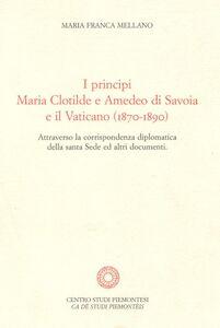 I principi Maria Clotilde e Amedeo di Savoia e il Vaticano (1870-1890). Attraverso la corrispondenza diplomatica della Santa Sede ed altri documenti