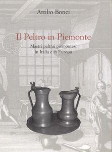 Il peltro in Piemonte. Mastri peltrai piemontesi in Italia e in Europa