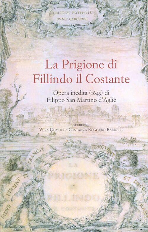 La prigione di Fillindo il Costante. Opera inedita (1643) di Filippo San Martino d'Agliè