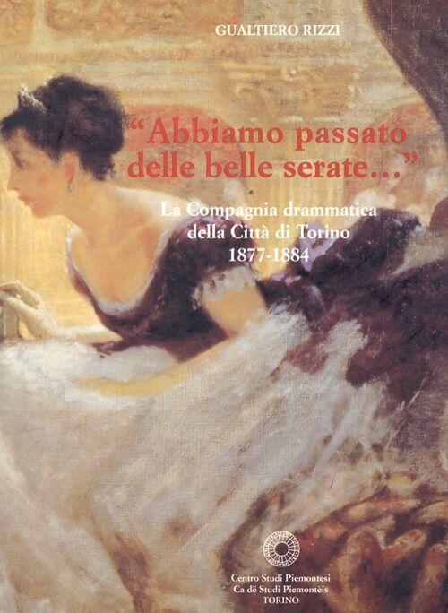 Abbiamo passato delle belle serate. La Compagnia drammatica della città di Torino 1877-1884. Vol. 76