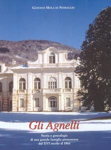 Gli Agnelli. Storia e genealogia di una grande famiglia piemontese dal XVI secolo al 1866