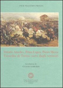 Vittorio Amedeo, Prinz Eugen, Pietro Micca: l'assedio di Torino visto dagli scrittori