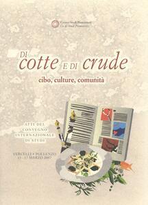 Di cotte e di crude. Cibo, culture, comunità. Atti del Convegno internazionale di studi (Vercelli-Pollenzo, 15-17 marzo 2007)