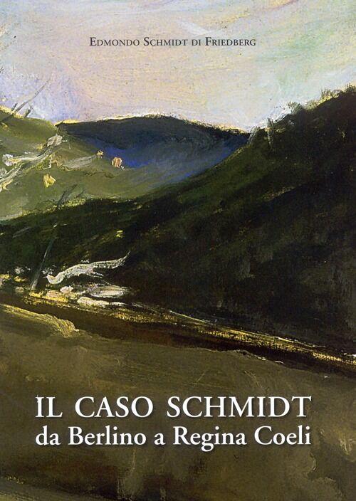 Il caso Schmidt. Da Berlino a Regina Coeli