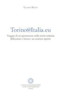 Torino@Italia.eu. Viaggio di un piemontese nella storia unitaria. Riflessioni e lettura: un cantiere aperto