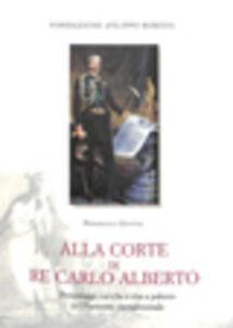 Alla corte di re Carlo Alberto. Personaggi, cariche e vita a palazzo nel Piemonte risorgimentale