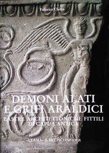 Demoni alati e grifi araldici. Lastre architettoniche fittili di Capua antica