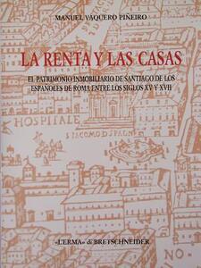 La rentas y las casas. El patrimonio immobiliario de Santiago de los espanoles de Roma entre los siglos XV y XVII