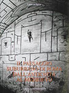 Il paesaggio suburbano di Roma dall'antichità al Medioevo. Il comprensorio tra le vie Latina ed Ardeatina dalle mura aureliane al terzo miglio