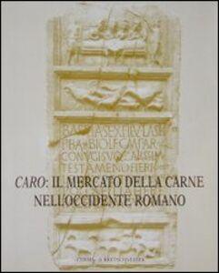 Caro: il mercato della carne nell'Occidente romano. Riflessi epigrafici ed iconografici