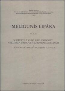Meligunìs Lipàra. Vol. 10: Scoperte e scavi archeologici nell'Area urbana e suburbana di Lipari.