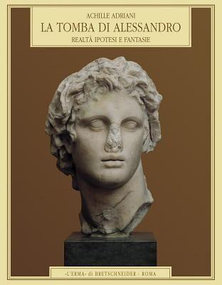 La tomba di Alessandro. Realtà, ipotesi e fantasie