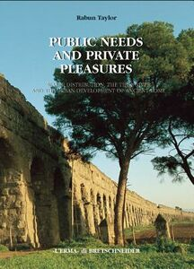 Public needs and private pleasures. Water distribution, the Tiber river and the urban development of ancient Rome