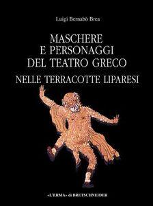 Libro Maschere e personaggi del teatro greco nelle terrecotte liparesi Luigi Bernabò Brea