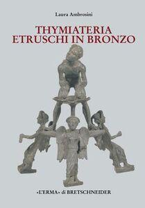 I Thymiateria etruschi in bronzo di età tardo classica, alto medio ellenistica