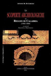 Le scoperte archeologiche di Reggio di Calabria (1882-1888)