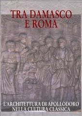 Tra Damasco e Roma. L'architettura di Apollodoro nella cultura classica (Damasco, Museo archeologico nazionale, 20 dicembre 2001-20 gennaio 2002)