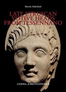Late etruscan votive heads from Tessennano. Production, distribution, social historical context