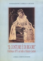 Il costume e di rigore. 8 febbraio 1875: un ballo a palazzo Caetani. Fotografie romane di un appuntamento mondano. Catalogo della mostra