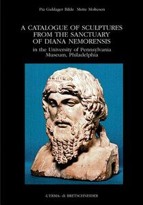 Catalogue of Sculptures from the Sanctuary of Diana Nemorensis in the University of Pennsylvania Museum, Philadelphia