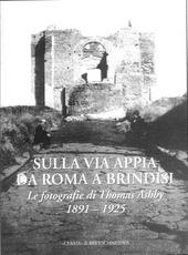 Sulla via Appia da Roma a Brindisi. Le fotografie di Thomas Ashby (1891-1925)