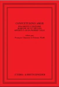 Consuetudinis amor. Fragments d'histoire romaine (2/e-3/e siècles) offerts à Jean-Pierre Callu. Ediz. francese