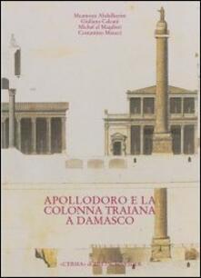 Scacciamoli.it Dalla tradizione al progetto. Apollodoro e la colonna Traiana a Damasco. Ediz. araba Image