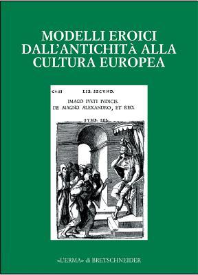 Modelli eroici dall'antichità alla cultura europea. Alle radici della casa comune europea. Atti del Convegno