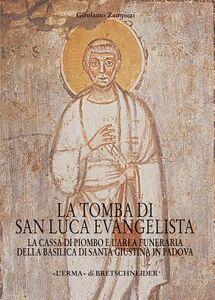 La tomba di San Luca evangelista. La cassa di piombo e l'area funeraria della Basilica di San Giustina in Padova