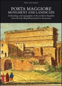 Porta Maggiore. Monument and landscape. Ediz. inglese
