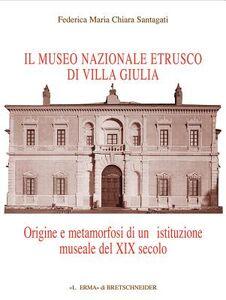 Il museo etrusco di Villa Giulia. Origine e metamorfosi di una istituzione museale del XIX secolo