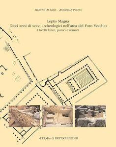 Leptis Magna. Dieci anni di scavi archeologici nell'area del Foro Vecchio