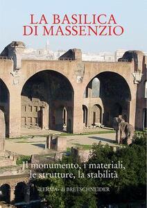 La Basilica di Massenzio. I monumenti, i materiali, le strutture, la stabilità. Atti del Convegno