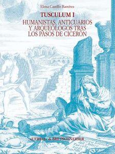 Tusculum. Ediz. inglese e spagnola. Vol. 1: Humanistas, anticuarios y arquéologos tras los pasos de Cicerón.